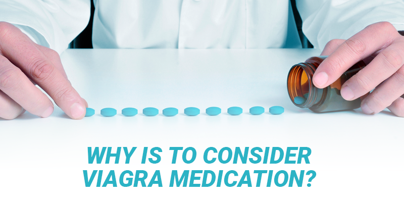 Why is to Consider Viagra Medication?
